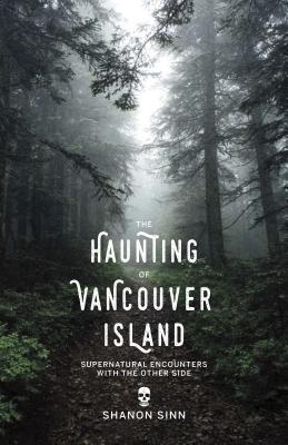Image for The Haunting of Vancouver Island: Supernatural Encounters with the Other Side