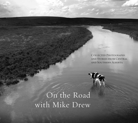 Image for On the Road with Mike Drew: Collected Photographs and Stories from Central and Southern Alberta