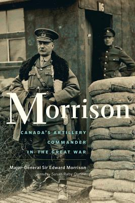 Image for Morrison: The Long-Lost Memoir of Canada?s Artillery Commander in the Great War