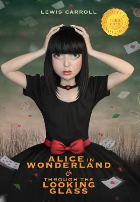 Alice in Wonderland and Through the Looking-Glass (Illustrated) (1000 Copy Limited Edition), Carroll, Lewis