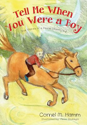 Image for Tell Me When You Were a Boy: True Stories of a Peace Country Kid