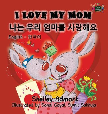 I Love My Mom: English Korean Bilingual Edition (English Korean Bilingual Collection) (Korean Edition), Admont, Shelley; Publishing, S.A.
