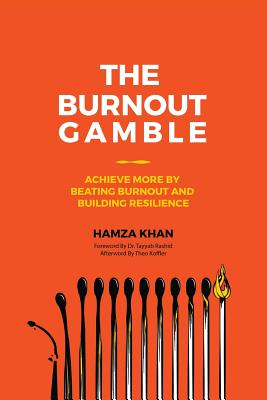 The Burnout Gamble: Achieve More by Beating Burnout and Building Resilience, Khan, Hamza