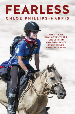 Image for FEARLESS: THE LIFE OF KIWI ADVENTURER, EQUESTRIAN AND ENDURANCE RIDER CHLOE PHILLIPS-HARRIS