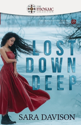 Image for Lost Down Deep (The Rose Tattoo Trilogy)
