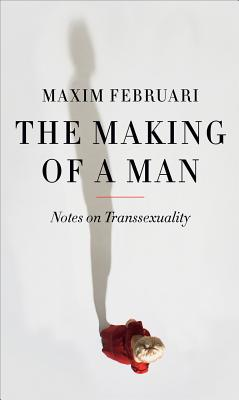 Image for Making of a Man: Notes on Transsexuality, The