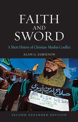 Image for Faith and Sword: A Short History of Christian–Muslim Conflict, Second Expanded Edition (Globalities)