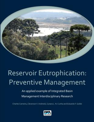 Reservoir Eutrophication: Preventive Management an Applied Example of Integrated Basin Management Interdisciplinary Research, Carneiro, Charles; Andreoli, Cleverson Vitorio; Cunha, Cynara L. N.