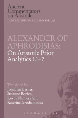 Image for Alexander of Aphrodisias: On Aristotle Prior Analytics 1.1-7 (Ancient Commentators on Aristotle)