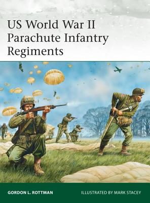 US World War II Parachute Infantry Regiments (Elite), Rottman, Gordon L.