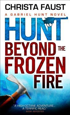 Gabriel Hunt - Hunt Beyond the Frozen Fire, Christa Faust