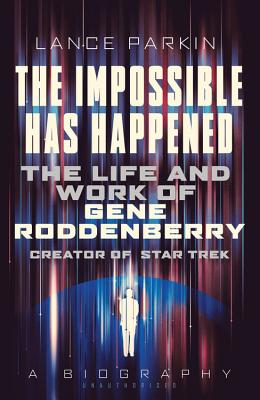 Image for The Impossible Has Happened: The Life and Work of Gene Roddenberry, Creator of Star Trek