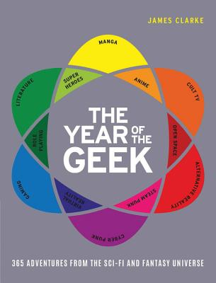 The Year of the Geek: 365 Adventures from the Sci-Fi Universe, Clarke, James