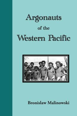 Argonauts of the Western Pacific. an Account of Native Enterprise and Adventure in the Archipelagoes of Melanesian New Guinea, Malinowski, Bronislaw