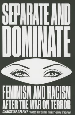 Image for Separate and Dominate: Feminism and Racism after the War on Terror