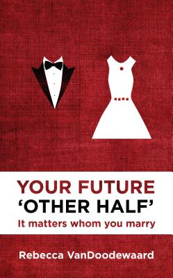 Your Future 'Other Half': It matters whom you marry (Focus for Women), VanDoodewaard, Rebecca