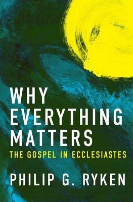Image for Why Everything Matters: The Gospel in Ecclesiastes