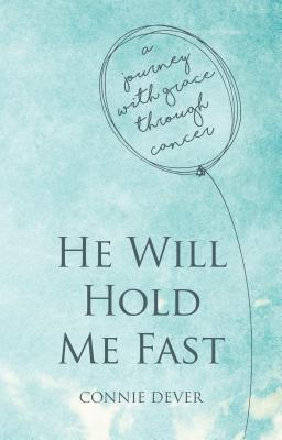Image for He Will Hold Me Fast: A Journey with Grace through Cancer (Focus for Women)