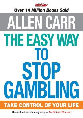 The Easy Way to Stop Gambling: Take Control of Your Life, Allen Carr