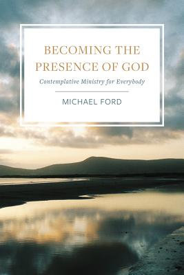 Image for Becoming the Presence of God: Contemplative Ministry for Everybody