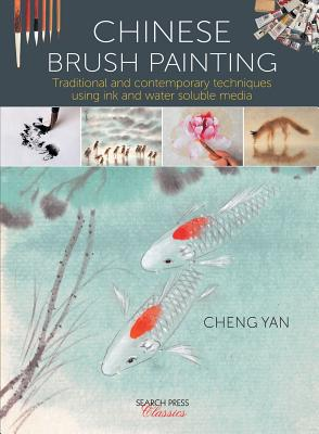 Image for Chinese Brush Painting: Traditional and Contemporary Techniques Using Ink and Water Soluble Media (Search Press Classics)