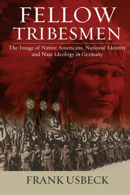 Image for Fellow Tribesmen: The Image of Native Americans, National Identity, and Nazi Ideology in Germany (Studies in German History)