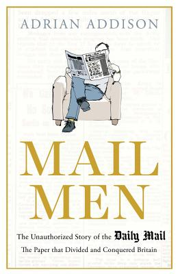 Image for Mail Men The Unauthorized Story of the Daily Mail