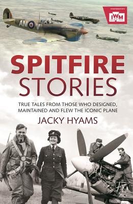 Image for Spitfire Stories: True Tales from Those Who Designed, Maintained and Flew the Iconic Plane