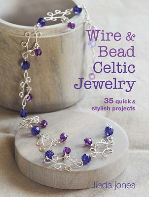 Image for Wire and Bead Celtic Jewelry: 35 quick & stylish projects