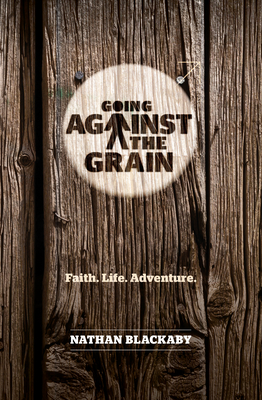 Image for Going Against the Grain: Faith. Life. Adventure (Manual)