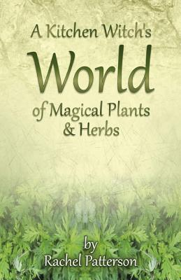 Image for A Kitchen Witch's World of Magical Plants & Herbs