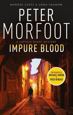 Impure Blood: A Captain Darac Novel 1 (Captain Darac Mystery), Morfoot, Peter