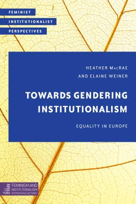 Towards Gendering Institutionalism: Equality in Europe (Feminist Institutionalist Perspectives)
