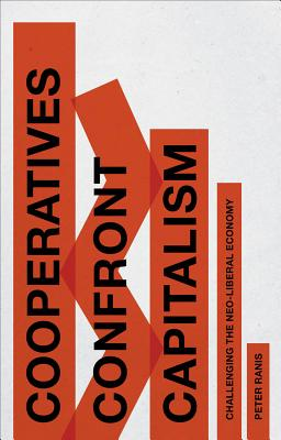 Image for Cooperatives Confront Capitalism: Challenging the Neo-Liberal Economy