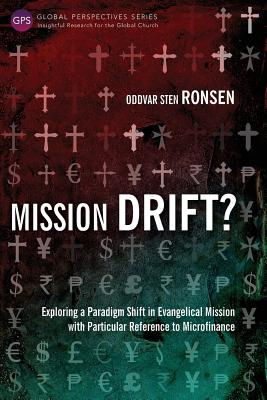 Image for Mission Drift?: Exploring a Paradigm Shift in Evangelical Mission with Particular Reference to Microfinance (Global Perspective Series)