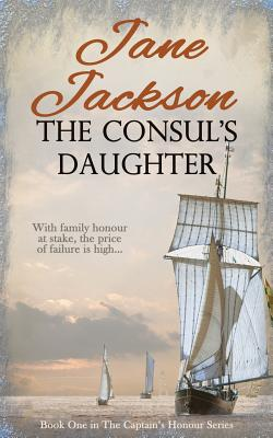 The Consul's Daughter (The Captain's Honour Series) (Volume 1), Jackson, Jane