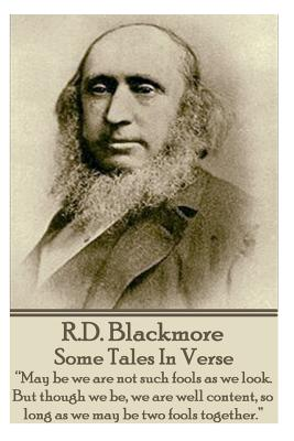 Image for R.D. Blackmore - Some Tales In Verse: ?May be we are not such fools as we look. But though we be, we are well content, so long as we may be two fools together.?