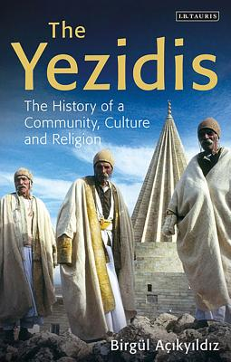The Yezidis: The History of a Community, Culture and Religion, Birgül Açikyildiz