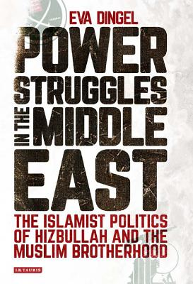 Image for Islamist Politics in Egypt and Lebanon: The Struggle for Power of Hizbullah and the Muslim Brotherhood (Library of Modern Middle East Studies)