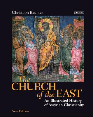 Image for The Church of the East: An Illustrated History of Assyrian Christianity