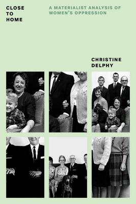Image for Close to Home: A Materialist Analysis of Women's Oppression (Feminist Classics)
