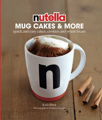 Image for Nutella Mug Cakes and More: Quick and Easy Cakes, Cookies and Sweet Treats