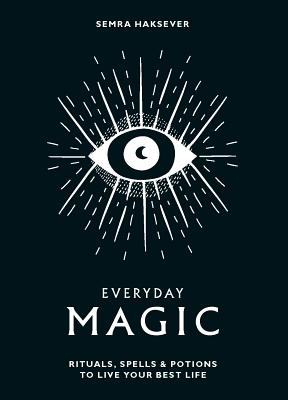 Image for Everyday Magic: Rituals, Spells & Potions to Live Your Best Life