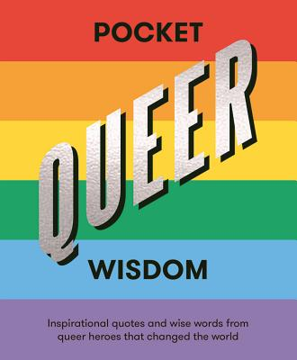 Image for Pocket Queer Wisdom: Inspirational Quotes and Wise Words from Queer Heroes Who Changed the World