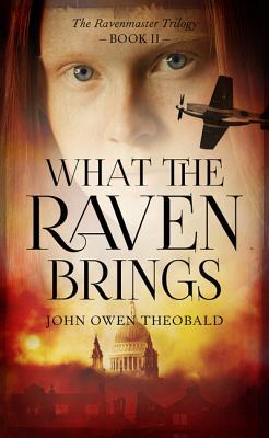 What the Raven Brings (Ravenmaster Trilogy), Theobald, John Owen