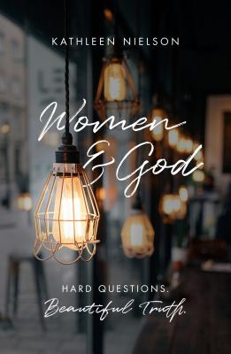 Image for Women and God: Hard Questions, Beautiful Truth