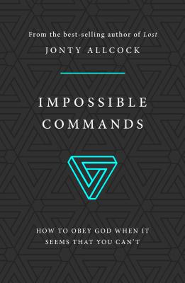 Image for Impossible Commands: How to obey God when it seems that you can't