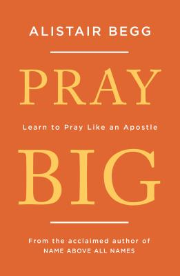 Image for Pray Big: Learn to Pray Like an Apostle