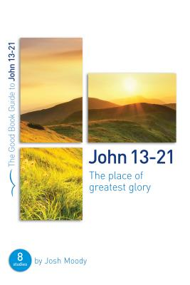 Image for John 13-21: The place of greatest glory (Good Book Guides)