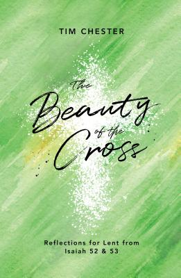 Image for The Beauty of the Cross: Reflections for Lent from Isaiah 52 & 53